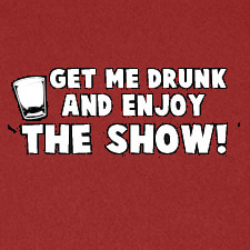GET ME DRUNK AND ENJOY THE SHOW